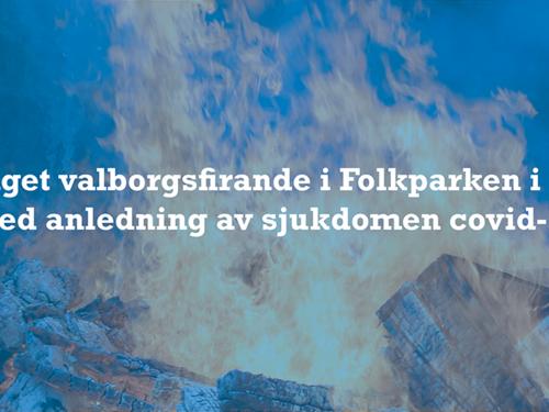 Årets valborgsfirande i Folkparken ställs in med anledning av sjukdomen covid-19